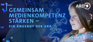 GEMEINSAM MEDIENKOMPETENZ STÄRKEN – EIN ANGEBOT DER ARD